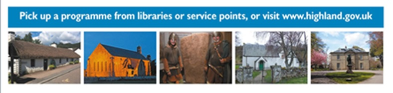 Pick up a programme from libraries or service points or visit www.highland.gov.uk